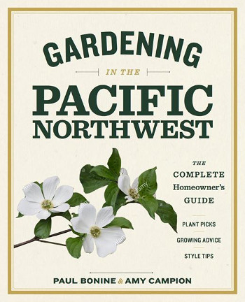 Gardening in the Pacific Northwest: The Complete Homeowner's Guide by Paul Bonine and Amy Campion
